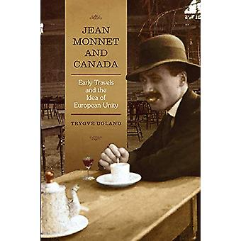 Jean Monnet and Canada - Early Travels and the Idea of European Unity
