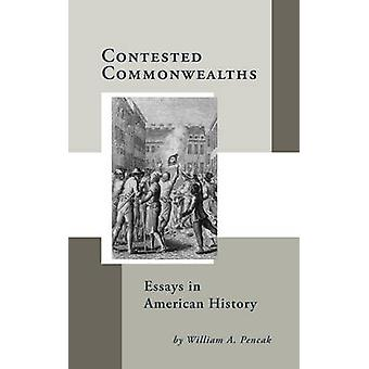 Contested Commonwealths  Essays in American History by William A Pencak