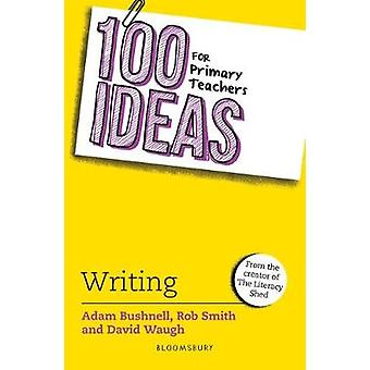 100 Ideas for Primary Teachers - Writing by Adam Bushnell - 9781472972
