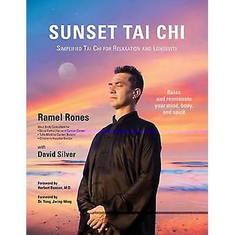 Sunset Tai Chi  Simplified Tai Chi for Relaxation and Longevity by Ramel Rones & With David Silver
