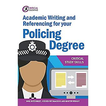 Academic Writing and Referencing for your Policing Degree by Jane Bot