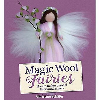 Magic Wool Fairies - How to Make Seasonal Angels and Fairies by Christ