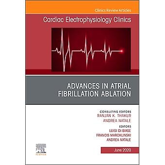 Advances in Atrial Fibrillation Ablation An Issue of Cardiac Electrophysiology Clinics by Luigi Di Biase