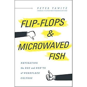 FlipFlops and Microwaved Fish  Navigating the Dos and Donts of Workplace Culture by Peter Yawitz