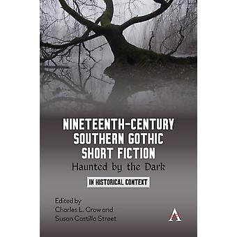 NineteenthCentury Southern Gothic Short Fiction  Haunted by the Dark by Edited by Charles L Crow & Edited by Susan Castillo Street