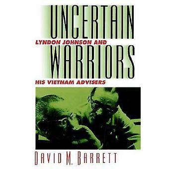 Uncertain Warriors - Lyndon Johnson and His Vietnam Advisers by David