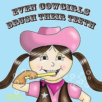 Even Cowgirls Brush Their Teeth by Cj Machado - 9781462404636 Book