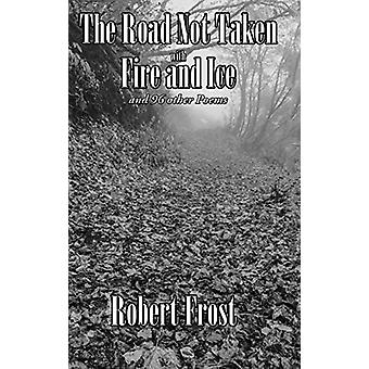 The Road Not Taken with Fire and Ice - And 96 Other Poems by Robert Fr