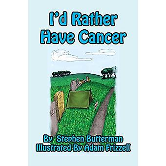 I'd Rather Have Cancer by Stephen Butterman - 9781614772484 Book