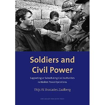Soldiers and Civil Power - Supporting or Substituting Civil Authoritie