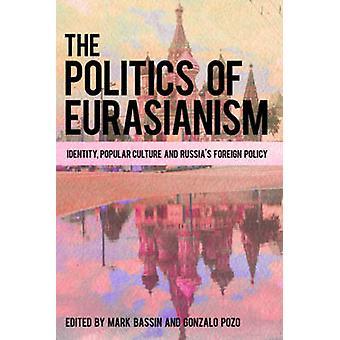 De politiek van euraziatisch identiteits popularisme cultuur en het buitenlands beleid van Rusland