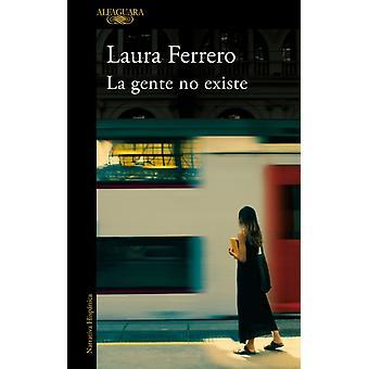 La Gente No Existe  People Dont Exist by Laura Ferrero