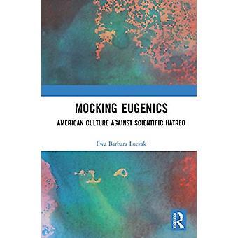 Burlarse de la eugenesia de la cultura estadounidense contra el odio científico por Ewa Barbara Luczak
