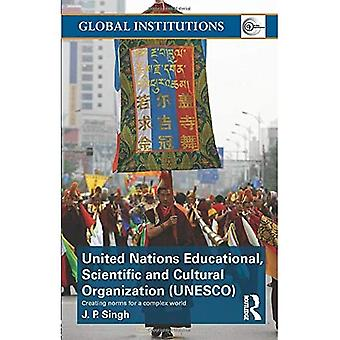United Nations Educational, Scientific, and Cultural Organization (UNESCO): Creating Norms for a Complex World
