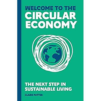 Welcome to the Circular Economy by Claire Potter
