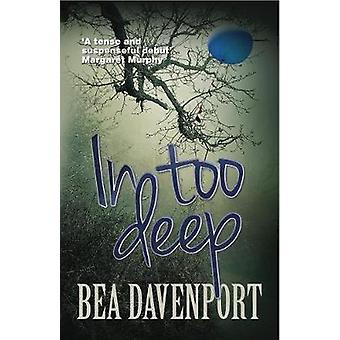 In Too Deep A gripping pageturning crime thriller by Bea Davenport