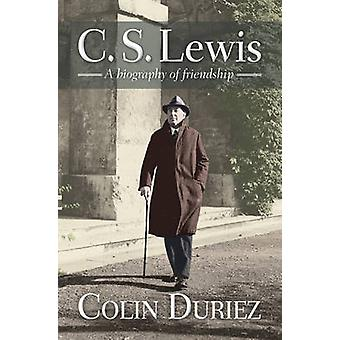 C. S. Lewis - A Biography of Friendship (1st New edition) by Colin Dur