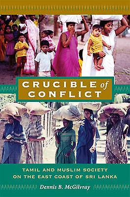 Crucible of Conflict - Tamil and Muslim Society on the East Coast of S