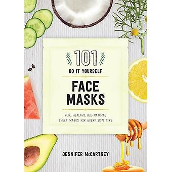 101 DIY Face Masks - Fun - Healthy - All-Natural Face Masks for Every