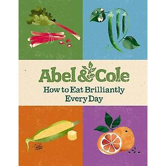 How to Eat Brilliantly Every Day by Abel & Cole Limited - 97817850357