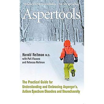 Aspertools: A Practical Guide for begrijpen en omarmen van Asperger, Autisme Spectrum stoornissen en Neurodiversity