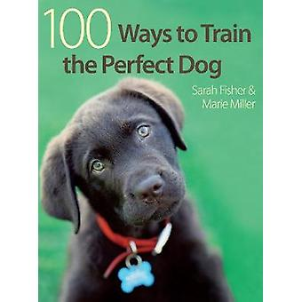 100 Ways to Train the Perfect Dog by Sarah Fisher - Marie Miller - 97