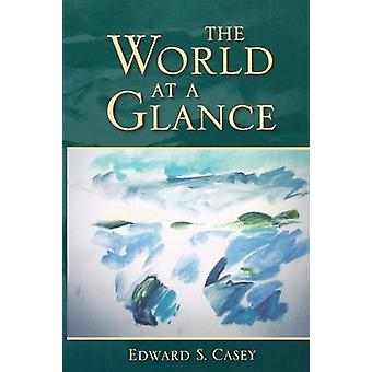 The World at a Glance by Edward S. Casey