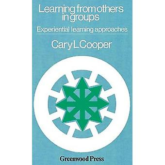 Learning from Others in Groups Experiential Learning Approaches by Cooper & Cary L.