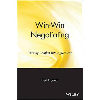 WinWin Negotiating Turning Conflict Into Agreement by Jandt & Fred E.