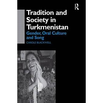 Tradition and Society in Turkmenistan Gender Oral Culture and Song by Blackwell & C.
