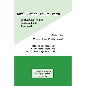 Karl Barth in ReView Posthumous Works Reviewed and Assessed by Rumscheidt & H. Martin