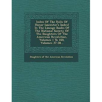 Index Of The ruller af Honor forfædre indeks i The Lineage bøger af The nationale samfund af The døtre af den amerikanske Revolution bind 1 til 160 diskenheder 3738... af døtre af den amerikanske Revolution