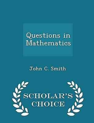 Questions in Mathematics  Scholars Choice Edition by Smith & John C.