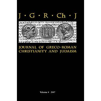 Journal of GrecoRoman Christianity and Judaism 4 2007 by Porter & Stanley E.