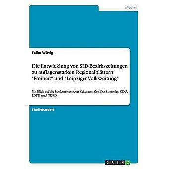 Die Entwicklung von SEDBezirkszeitungen zu auflagenstarken Regionalblttern Freiheit und Leipziger Volkszeitung af Wittig & Falko