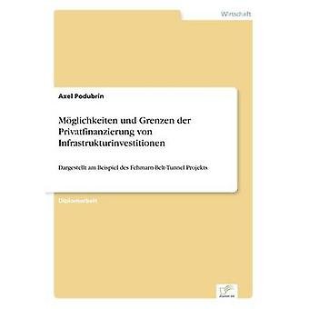 Mglichkeiten Und Grenzen der Privatfinanzierung von Infrastrukturinvestitionen von & Axel Podubrin
