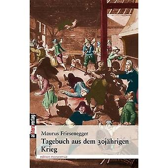 Tagebuch aus dem 30jhrigen Krieg by Friesenegger & Maurus