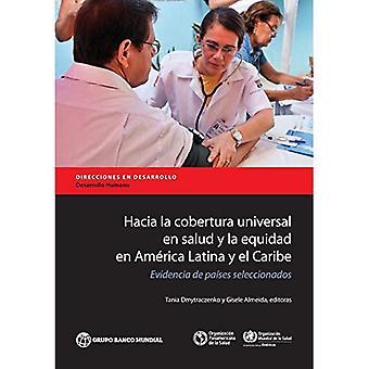 Hacia La cobertura Universal en Salud y la equidad en Amerikka Latina y El Caribe: Evidencia de Paises seleccionados (ohjeet Development-Human Development)