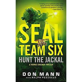Seal Team Six - Hunt the Jackal by Don Mann - Ralph Pezzullo - 9780316