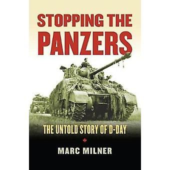 Stopping the Panzers - The Untold Story of D-Day by Marc Milner - 9780