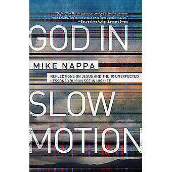 God in Slow Motion - Reflections on Jesus and the 10 Unexpected Lesson