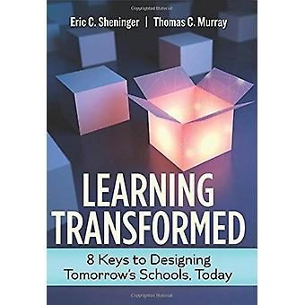 Learning Transformed - 8 Keys to Designing Tomorrow's Schools - Today