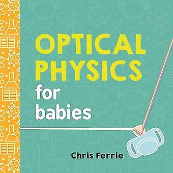 Optical Physics for Babies by Chris Ferrie - 9781492656210 Book