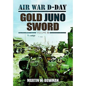 Luchtoorlog D-Day-goud Juno Sword-deel 5 van Martin Bowman-978178159