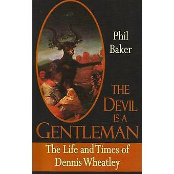 The Devil is a Gentleman - The Life and Times of Dennis Wheatley by Ph