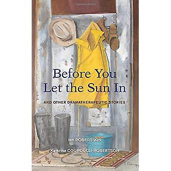 Before You Let the Sun In - And Other Dramatherapeutic Stories by Ian