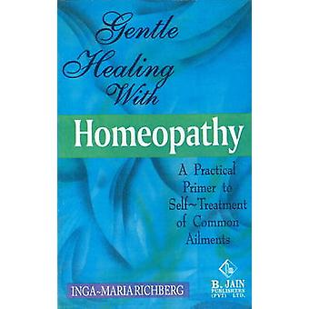 Gentle Healing with Homeopathy - A Practical Primer to Self-Treatment