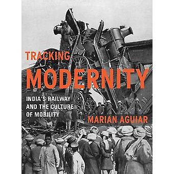 Spårning modernitet - Indien 's Railway och kulturen av rörlighet av Ma