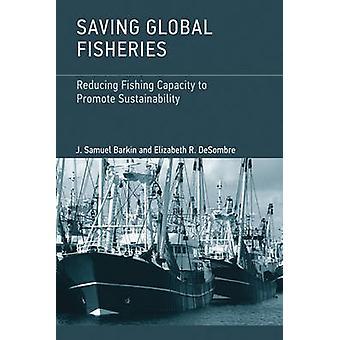Saving Global Fisheries - Reducing Fishing Capacity to Promote Sustain