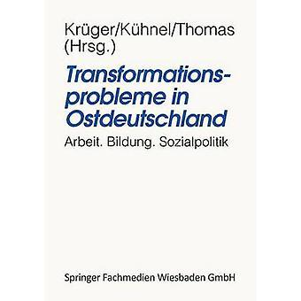 Transformationsprobleme in Ostdeutschland  Arbeit Bildung Sozialpolitik by Krger & HeinzHermann